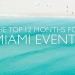 Top 12 months of the year (see what we did there?) for Miami events.